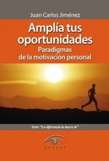 Amplía tus oportunidades. Paradigmas de la motivación personal.