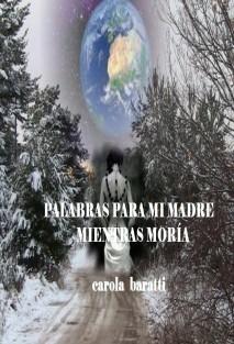 PALABRAS PARA MI MADRE MIENTRAS MORÍA