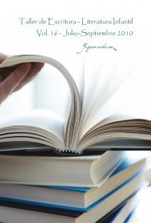 "Taller de Escritura - Literatura infantil Vol. 16 – Julio – Septiembre 2010. YoQuieroEscribir.com"""