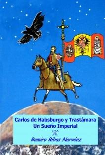 Carlos de Habsburgo y Trastámara. Un Sueño Imperial