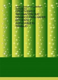 CREATIVIDAD E IMAGINACIÓN DUO DINÁMICO PARA HACER EFICIENTE Y AGRADABLE EL TRABAJO