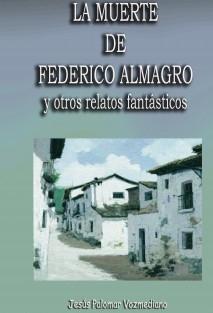 LA MUERTE DE FEDERICO ALMAGRO Y OTROS RELATOS FANTÁSTICOS