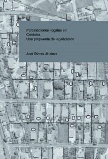 Parcelaciones ilegales en Córdoba. Una propuesta de legalización