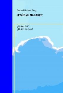JESÚS de NAZARET. ¿Quien fué? ¿Quien es hoy?