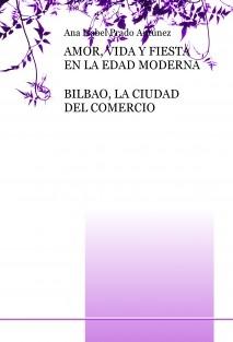 Amor, vida y fiesta en la Edad Moderna. Bilbao, la ciudad del comercio