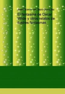 El fantasma de Oscar Wilde y otros relatos de ilustres fantasmas