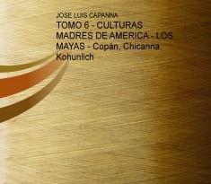 TOMO 6 - CULTURAS MADRES DE AMERICA - LOS MAYAS - Copán, Chicanna, Kohunlich