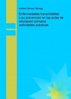 Enfermedades transmisibles y su prevención en las aulas de educación primaria: actividades prácticas.