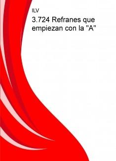 """3.724 Refranes que empiezan con la """"A"""""""