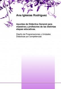 APUNTES DE DIDÁCTICA GENERAL PARA MAESTROS Y PROFESORES DE LAS DISTINTAS ETAPAS EDUCATIVAS. Diseño de Programaciones y Unidades Didácticas por competencias