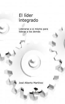 El líder integrado. Liderarse a si mismo para liderar a los demás