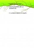 LOS PLACERES DE LA JUVENTUD.  2- La determinación y el orgullo