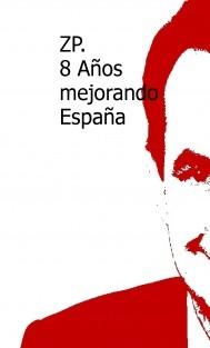 ZP. 8 Años mejorando España