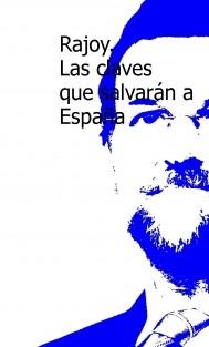 Rajoy. Las claves que salvarán España