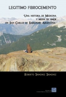 LEGÍTIMO FIBROCEMENTO Una historia de medicina y media de amor en San Carlos de Bariloche, Argentina