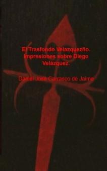 El Trasfondo Velazqueño. Impresiones sobre Diego Velázquez.