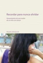 Libro Recordar para nunca olvidar - Pensamientos de una madre de un niño con cáncer, autor Wikihappiness