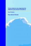 Cómo elaborar una programación didáctica para Ciclos Formativos. Guía Práctica
