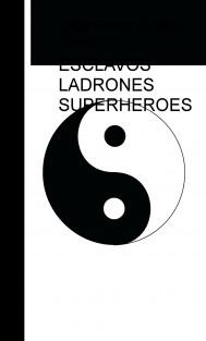 ESCLAVOS LADRONES SUPERHEROES.