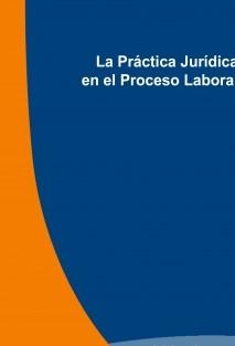 La Práctica Jurídica en el Proceso Laboral