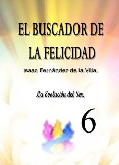 EL BUSCADOR DE LA FELICIDAD. La Evolución del Ser. (Parte 6).