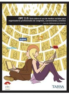 OPC 2.0: Guía sobre el uso de medios sociales para organizadores profesionales de congresos, convenciones y eventos