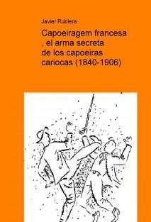 Capoeiragem francesa , el arma secreta de los capoeiras cariocas (1840-1906)