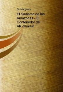 El Sadismo de las Amazonas - El Contenedor de Alk-Shadur