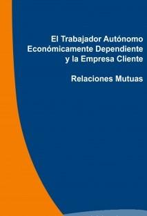 El Trabajador Autónomo Económicamente Dependiente y la Empresa Cliente. Relaciones Mutuas