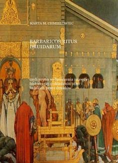 BARBARICOS RITUS DRUIDARUM czyli próba wyłuszczenia prawdy historcznej o składaniu ofiarach ludzkich przez druidów