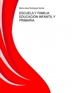 ESCUELA Y FAMILIA. EDUCACIÓN INFANTIL Y PRIMARIA