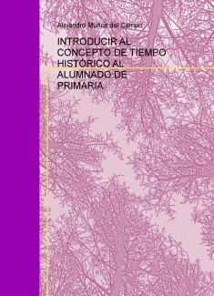 INTRODUCIR AL CONCEPTO DE TIEMPO HISTÓRICO AL ALUMNADO DE PRIMARIA