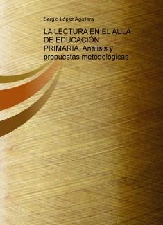 LA LECTURA EN EL AULA DE EDUCACIÓN PRIMARIA. Análisis y propuestas metodológicas.