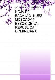HOJA DE BACALAO, NUEZ MOSCADA Y BESOS DE LA REPUBLICA DOMINICANA
