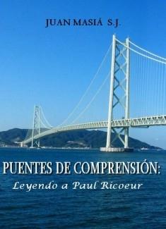 PUENTES DE COMPRENSIÓN: Leyendo a Paul Ricoeur.