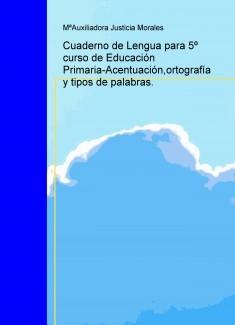 Cuaderno de Lengua para 5º curso de Educación Primaria-Acentuación,ortografía y tipos de palabras.