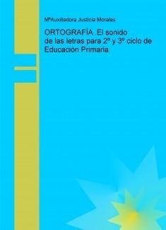 ORTOGRAFÍA .El sonido de las letras para 2º y 3º ciclo de Educación Primaria