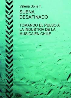 SUENA DESAFINADO.TOMANDO EL PULSO A LA INDUSTRIA DE LA MÚSICA EN CHILE