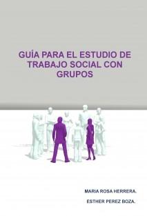 GUÍA PARA  EL ESTUDIO DE TRABAJO SOCIAL CON GRUPOS