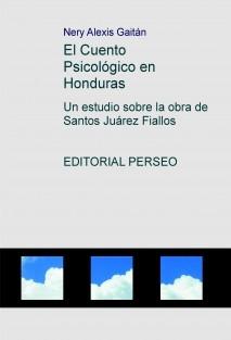 El Cuento Psicológico en Honduras; un estudio sobre la obra de Santos Juárez Fiallos