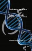 Destinados por el azar          Cultura genética para entender el mundo actual