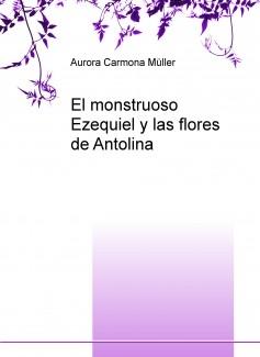 El monstruoso Ezequiel y las flores de Antolina