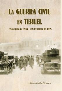 La Guerra Civil en Teruel. 18 de julio de 1936 - 22 de febrero de 1938