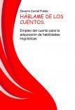 HÁBLAME DE LOS CUENTOS. Empleo del cuento para la adquisición de habilidades lingüísticas