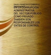 EN LA CORRUPCIÓN ADMINISTRATIVA DEL SECTOR PÚBLICO COMO PRIVADO TAMBIÉN SON RESPONSABLES LOS ENTES DE CONTROL