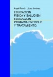 EDUCACIÓN FÍSICA Y SALUD EN EDUCACIÓN PRIMARIA:ENFOQUE Y TRATAMIENTO.