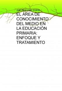 EL ÁREA DE CONOCIMIENTO DEL MEDIO EN LA EDUCACIÓN PRIMARIA: ENFOQUE Y TRATAMIENTO