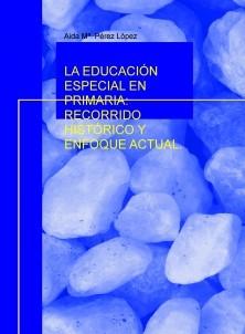 LA EDUCACIÓN ESPECIAL EN PRIMARIA: RECORRIDO HISTÓRICO Y ENFOQUE ACTUAL.