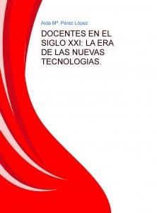 DOCENTES EN EL SIGLO XXI: LA ERA DE LAS NUEVAS TECNOLOGIAS.