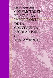 CONFLICTOS EN EL AULA: LA IMPORTANCIA DE LA CONVIVENCIA ESCOLAR PARA SU TRATAMIENTO.